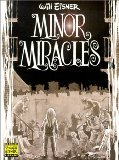 Will Eisner - Minor Miracles: Long Ago and Once upon a Time Back When Uncles Were Heroic, Cousins Were Clever,